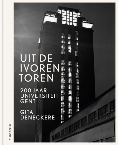 """""""Uit de ivoren toren. 200 jaar Universiteit Gent"""", van Gita Deneckere verschijnt 8 oktober 2017"""